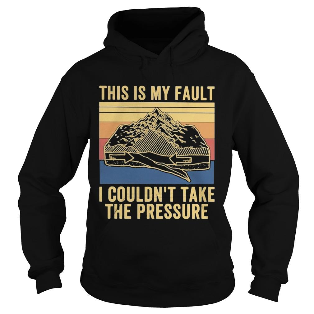 Vintage This Is My Fault I Couldn't Take The Pressure Hoodie