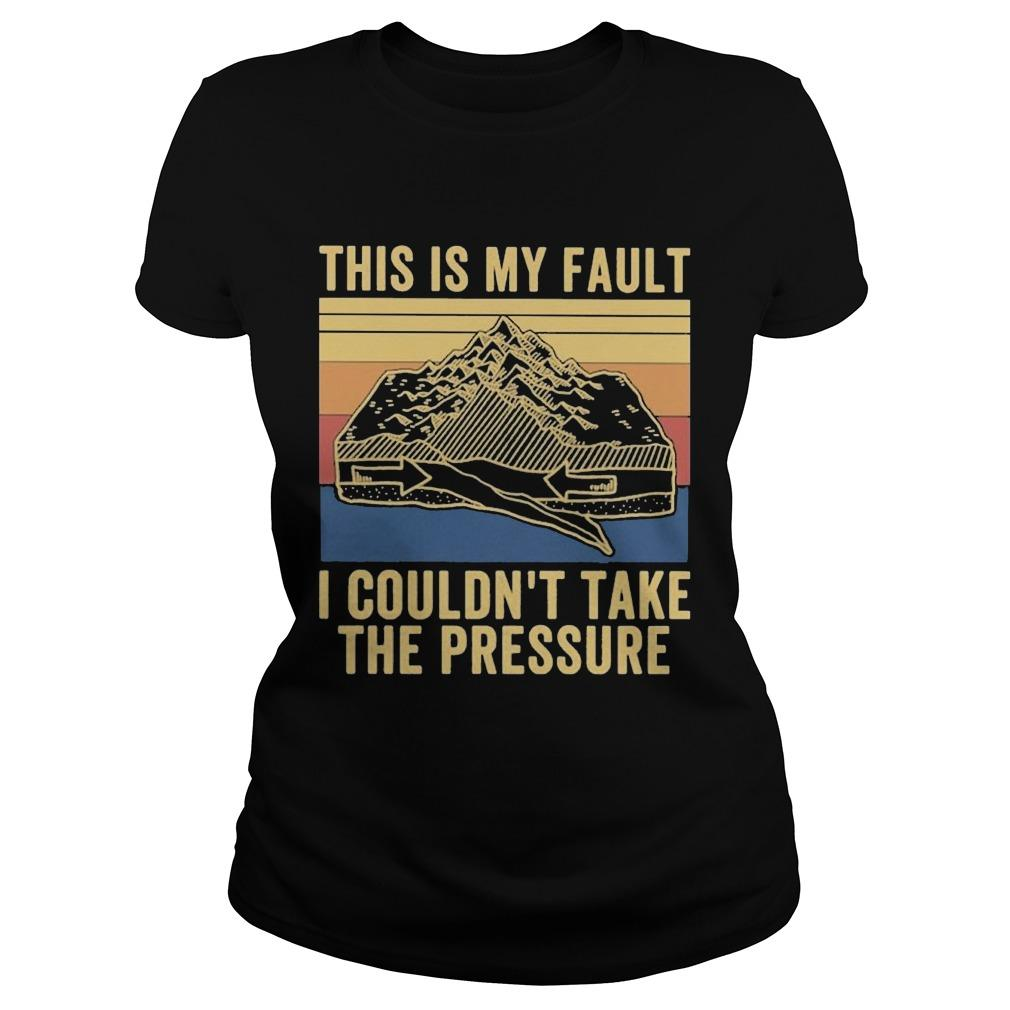 Vintage This Is My Fault I Couldn't Take The Pressure Longsleeve