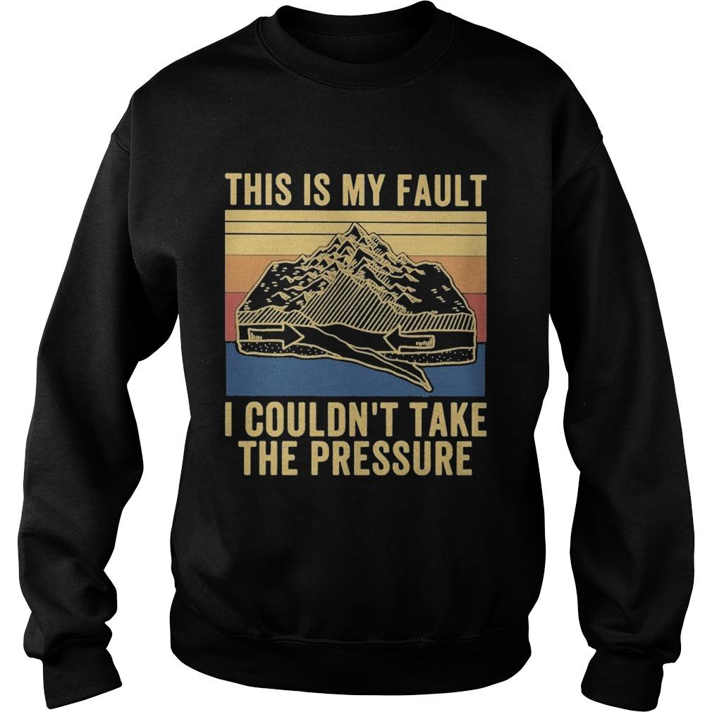 Vintage This Is My Fault I Couldn't Take The Pressure Sweater