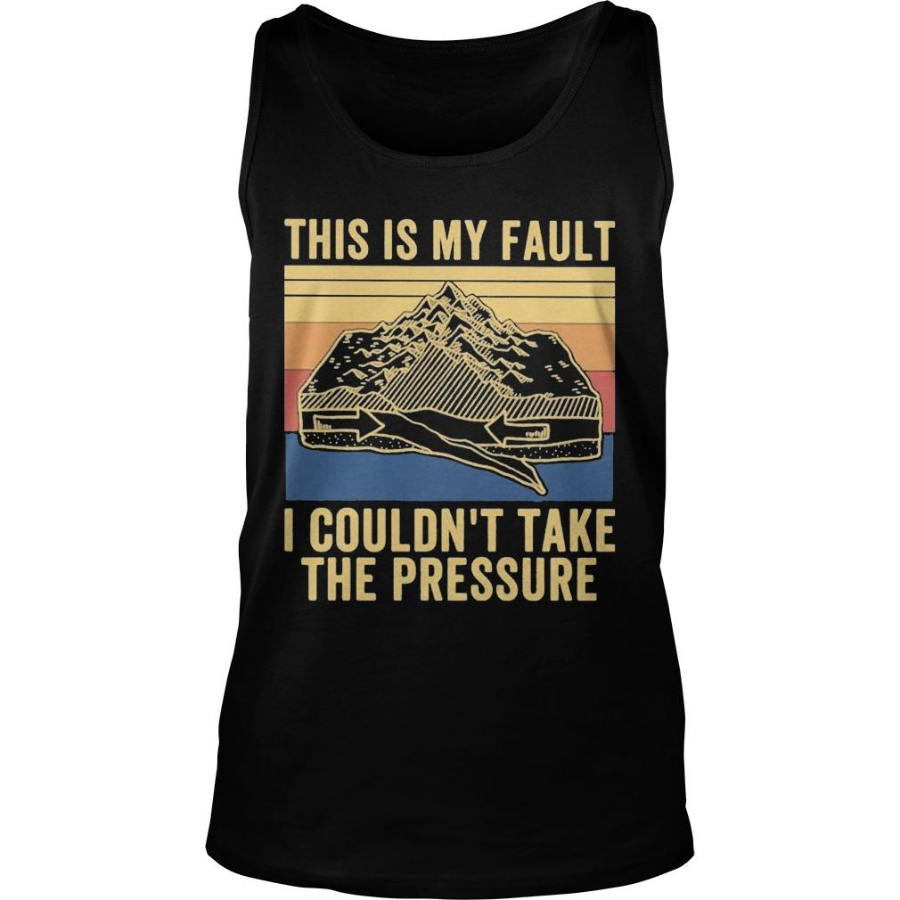 Vintage This Is My Fault I Couldn't Take The Pressure Tank Top