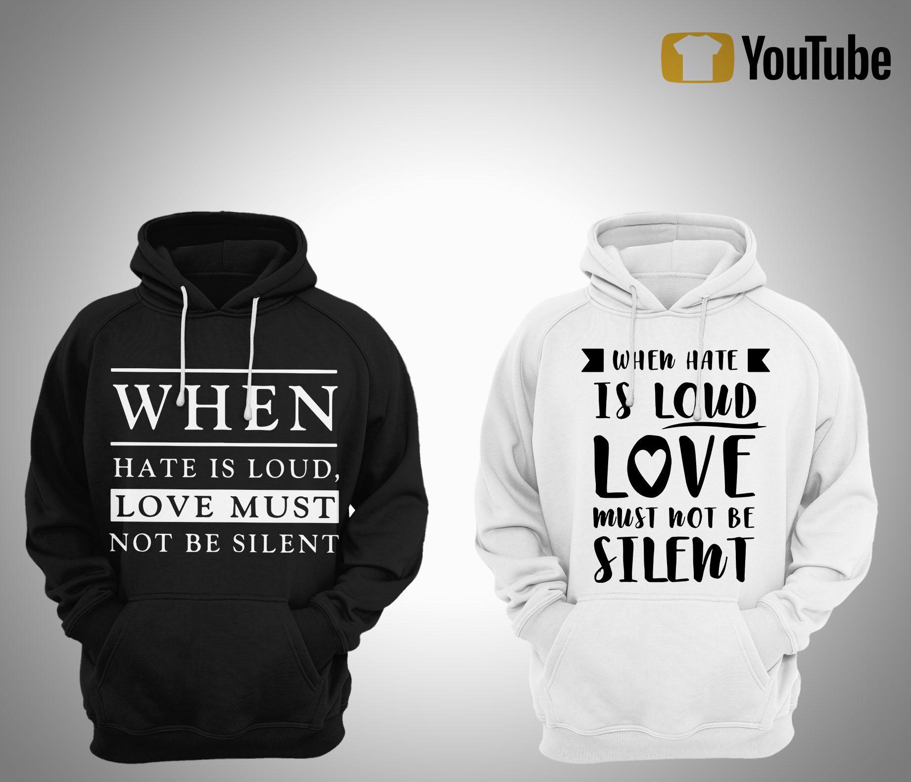 When Hate Is Loud Love Must Not Be Silent Hoodie