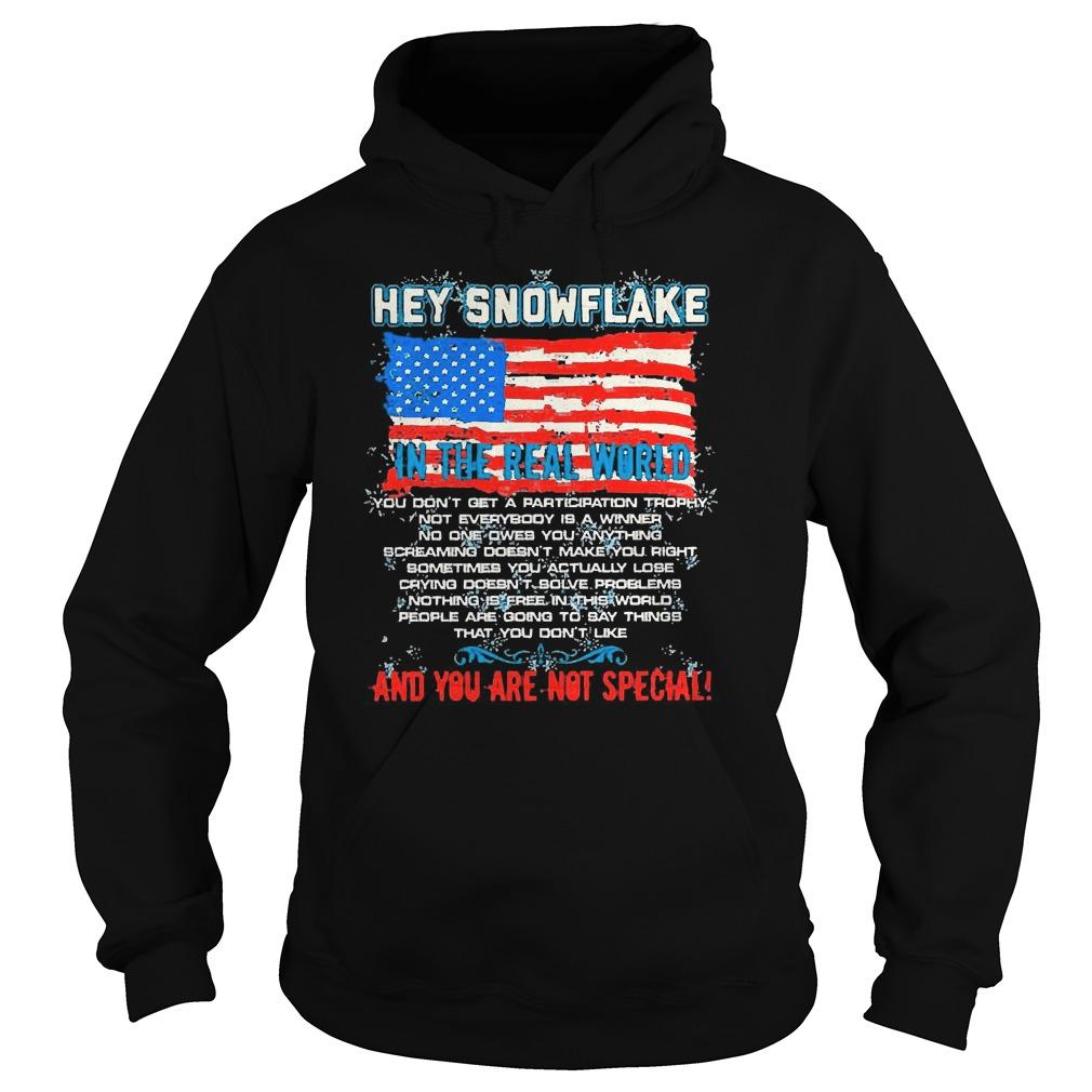 American Flag Hey Snowflake In The Real World And You Are Not Special Hoodie