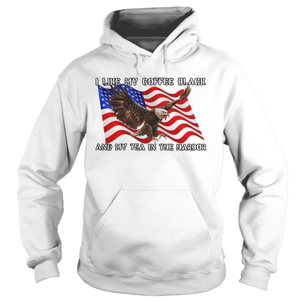 American Flag I Like My Coffee Black And My Tea In The Harbor Hoodie