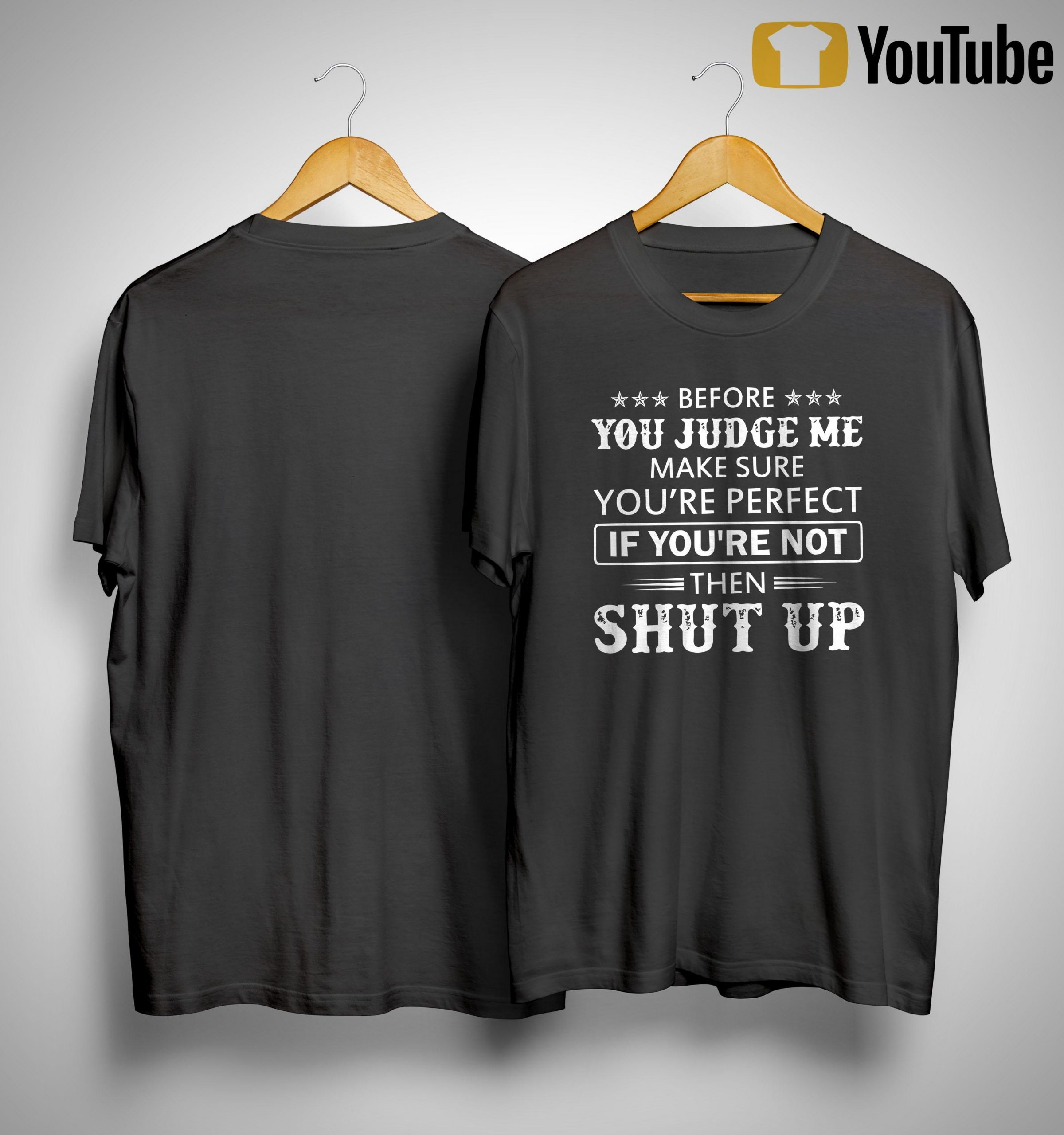Before You Judge Me Make Sure You're Perfect If You're Not Then Shut Up Shirt