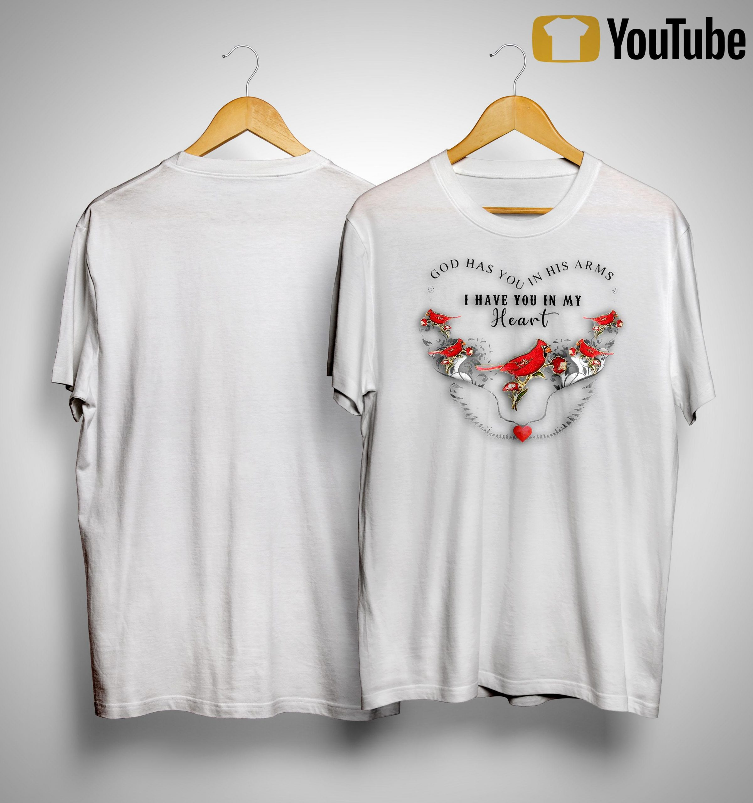 Bird God Has You In His Arms I Have You In My Heart Shirt