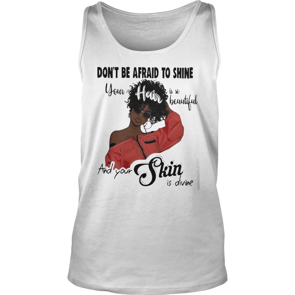 Black Girl Don't Be Afraid To Shine Your Hair Is So Beautiful Tank Top