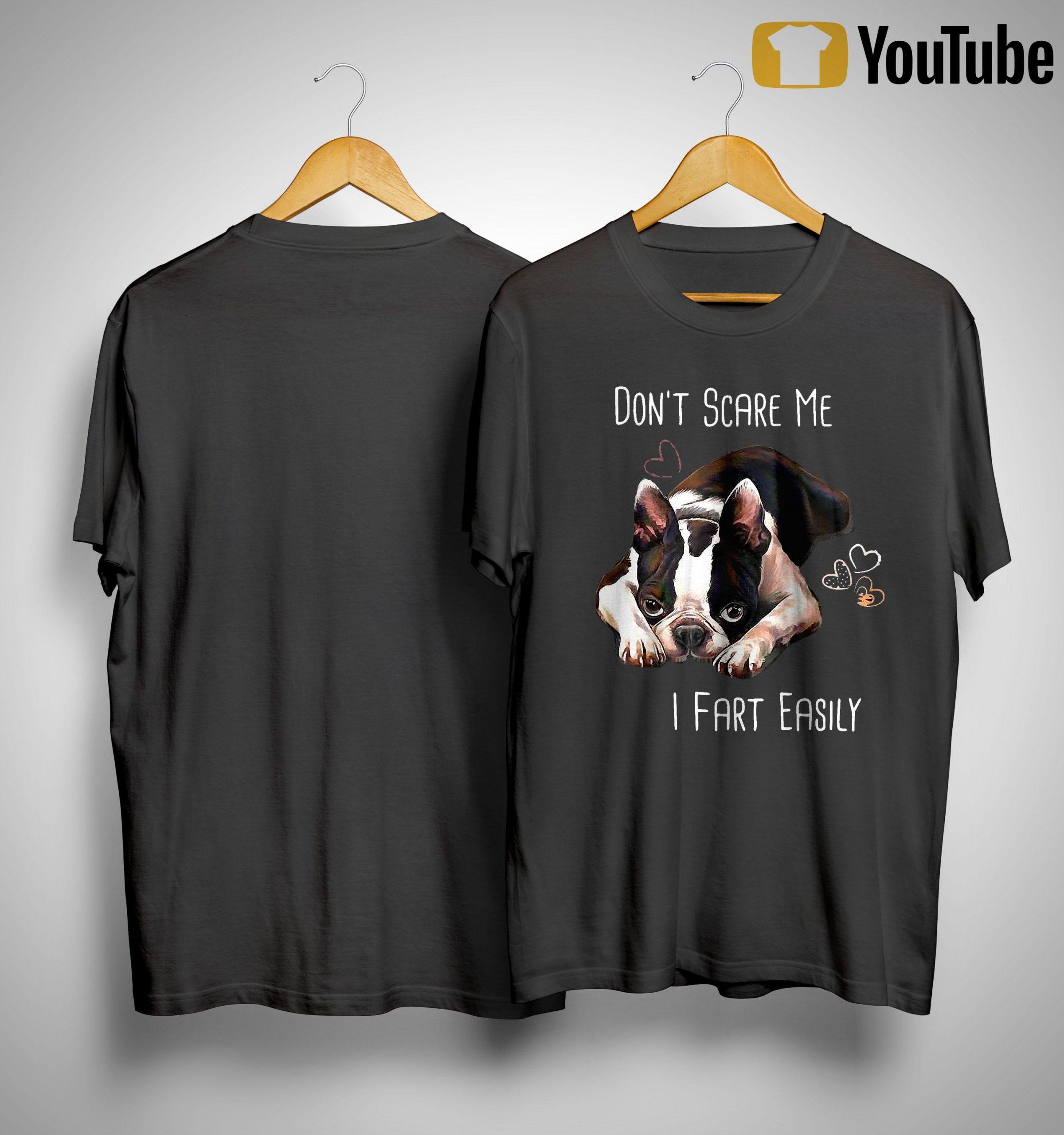 Boston Terrier Don't Scare Me I Fart Easily Shirt