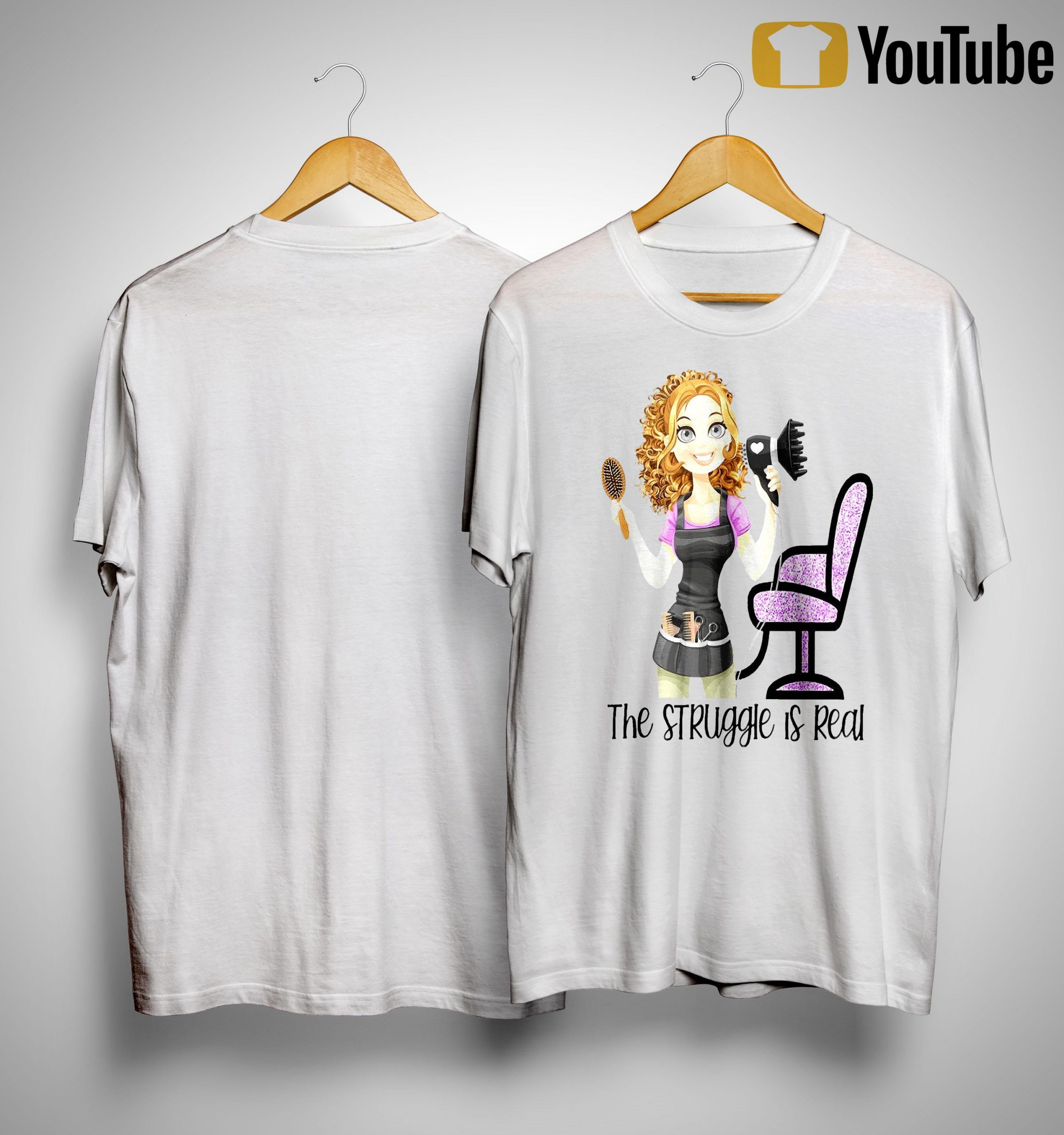 Hair Stylist The Struggle Is Real Shirt