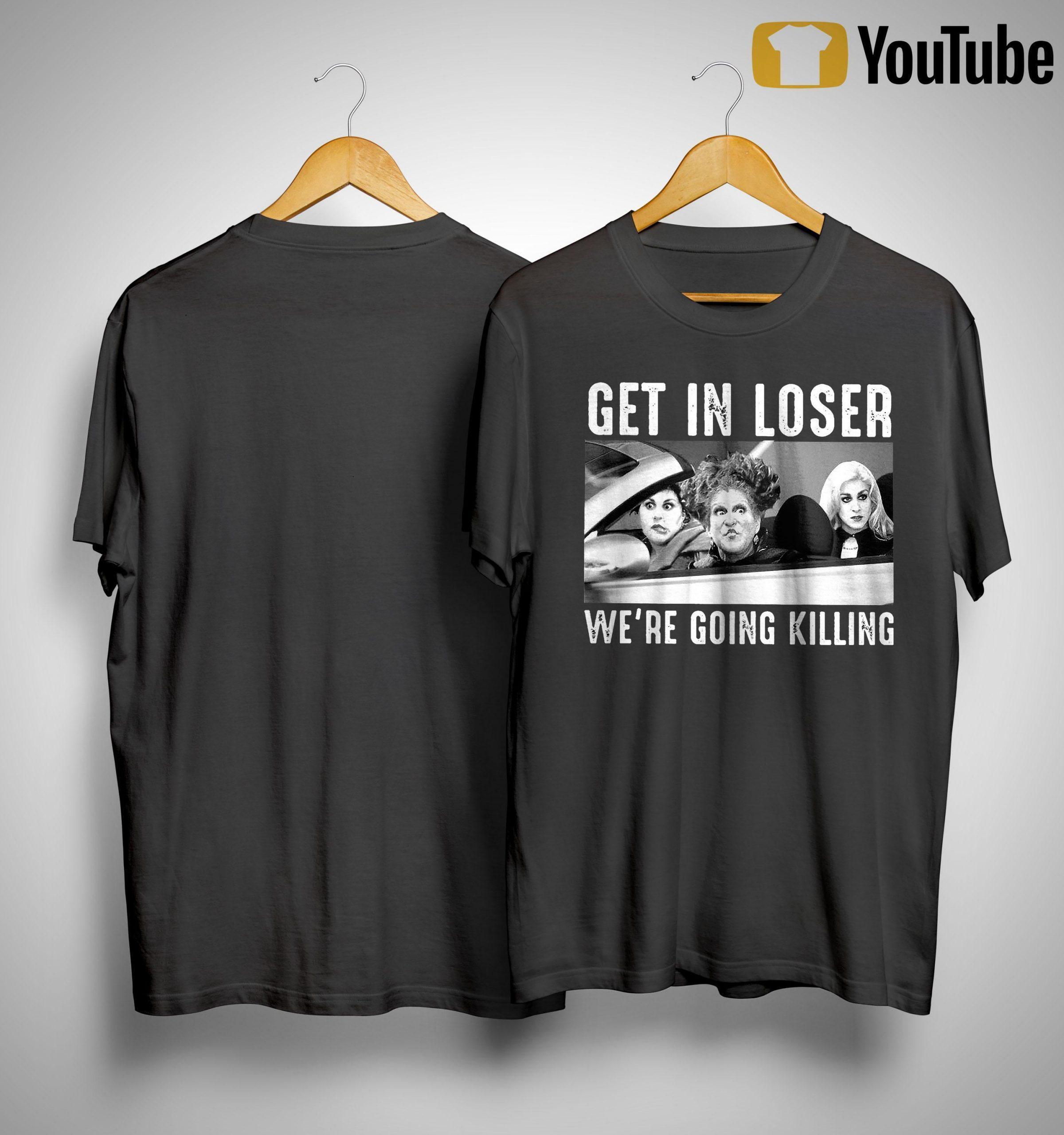 Hocus Pocus Get In Loser We're Going Killing Shirt