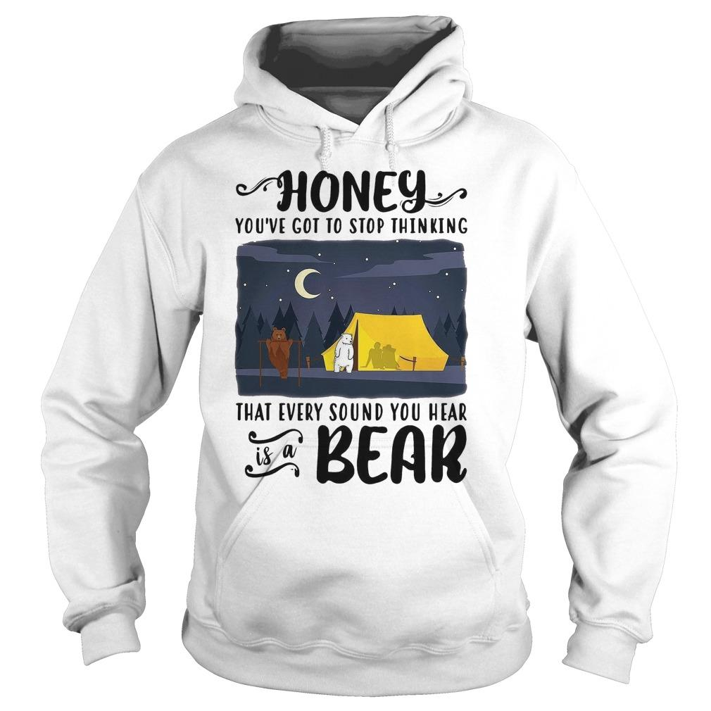 Honey You've Got To Stop Thinking That Every Sound You Hear Is A Bear Hoodie