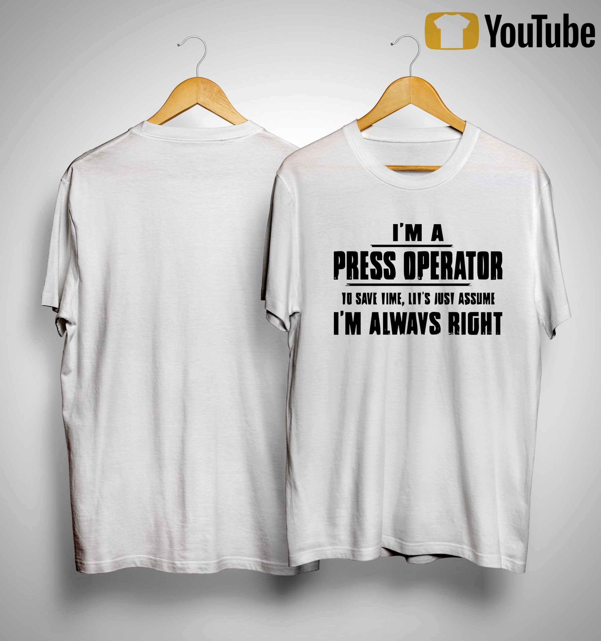 I'm A Press Operator To Save Time Let's Just Assume I'm Always Right Shirt