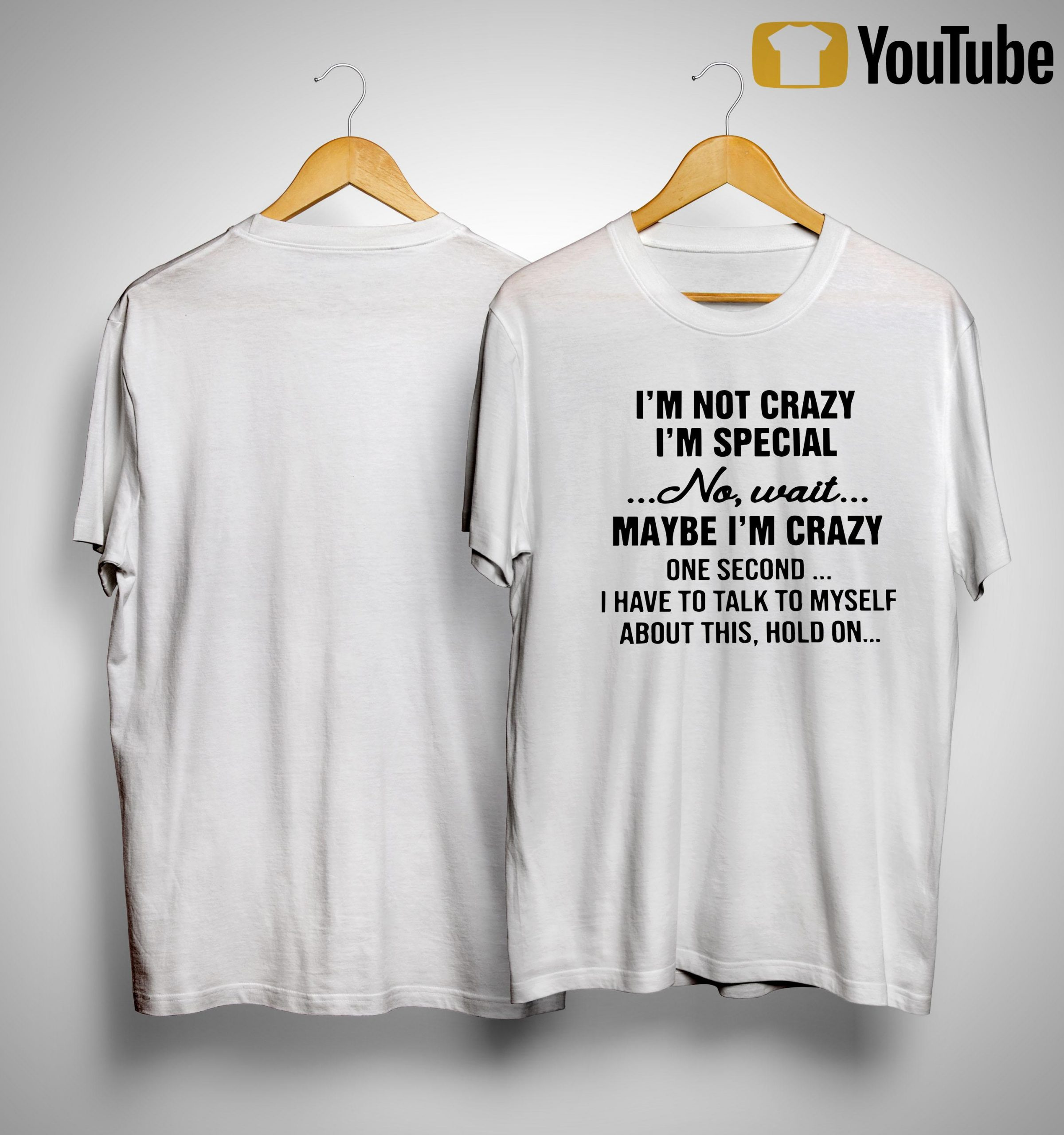 I'm Not Crazy I'm Special No Wait Maybe I'm Crazy One Second Shirt