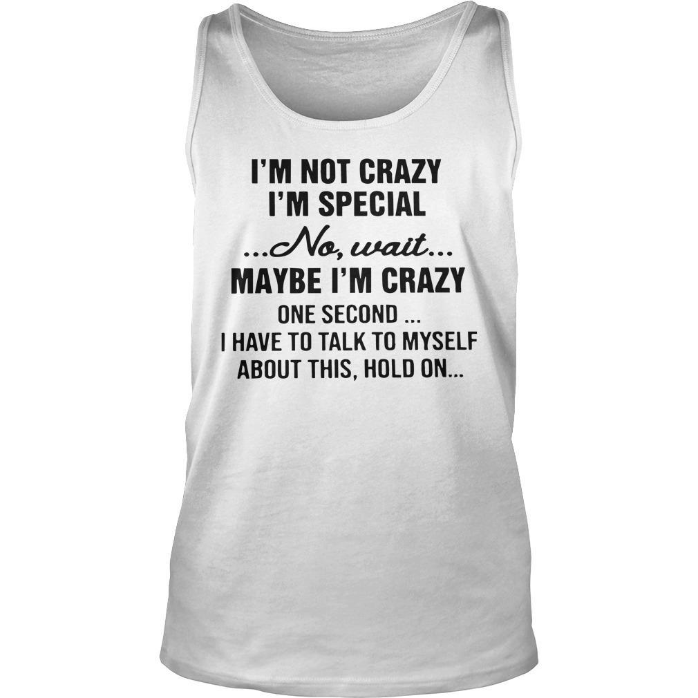 I'm Not Crazy I'm Special No Wait Maybe I'm Crazy One Second Tank Top