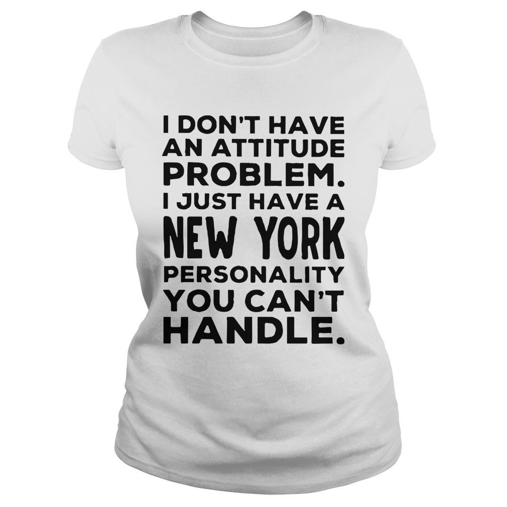 I Don't Have An Attitude Problem I Just Have A New York Longsleeve