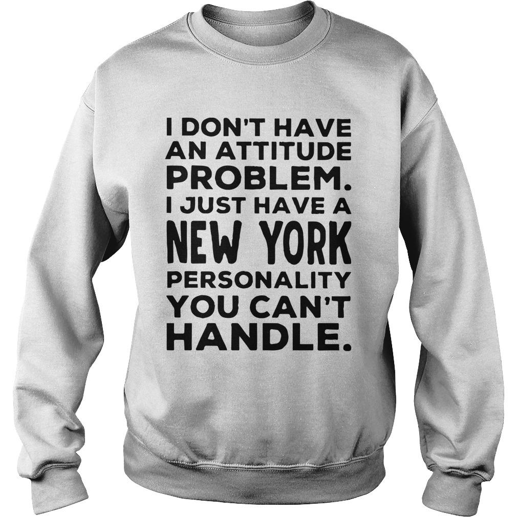 I Don't Have An Attitude Problem I Just Have A New York Sweater