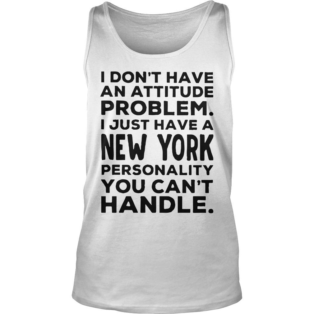 I Don't Have An Attitude Problem I Just Have A New York Tank Top