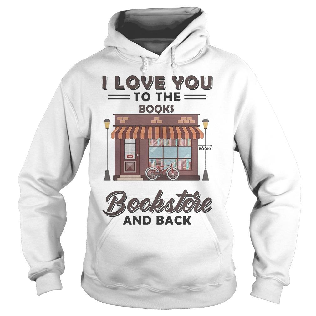 I Love You To The Books Bookstore And Back Hoodie