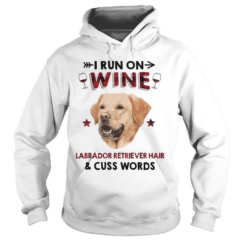 I Run On Wine Labrador Retriever Hair And Cuss Words Hoodie
