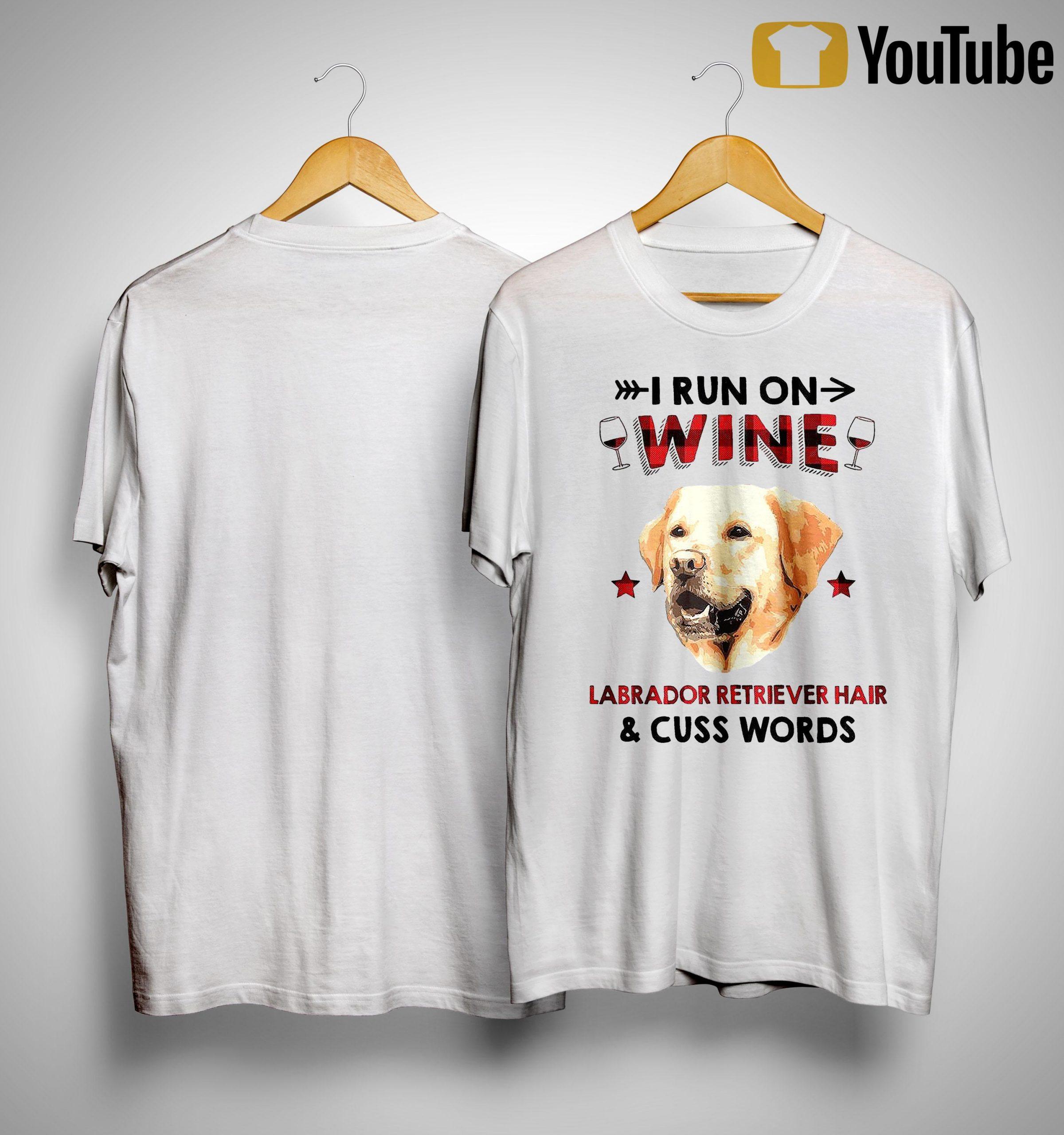 I Run On Wine Labrador Retriever Hair And Cuss Words Shirt