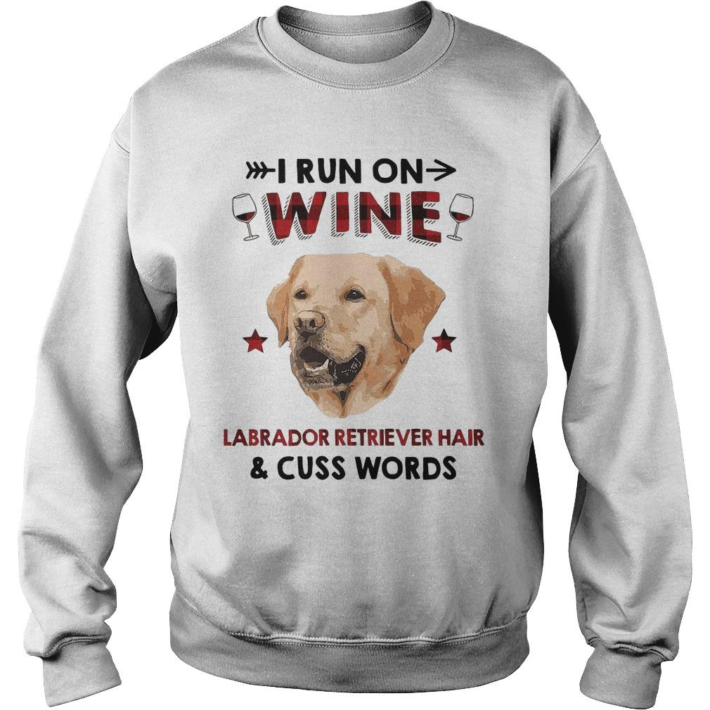 I Run On Wine Labrador Retriever Hair And Cuss Words Sweater
