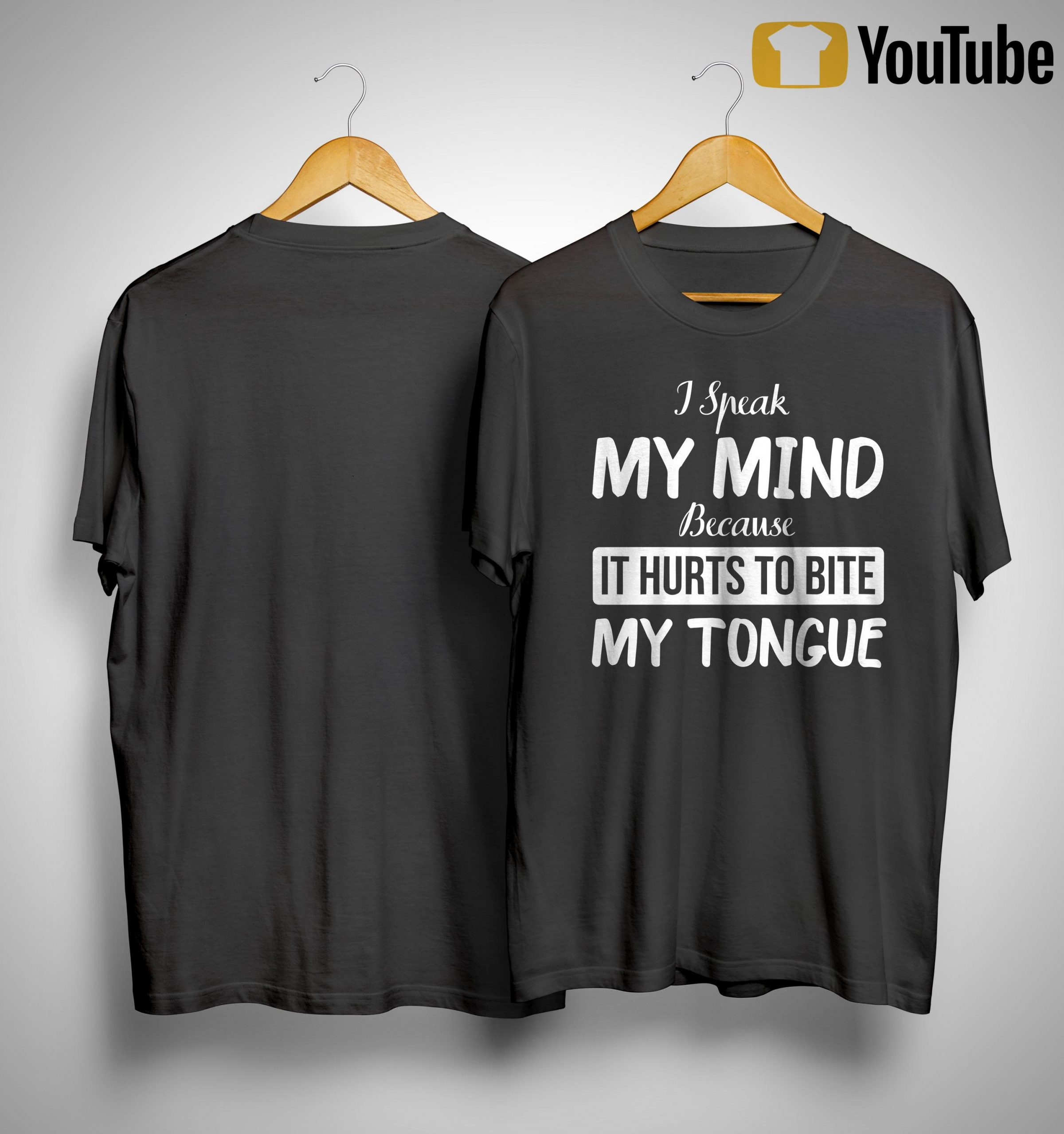I Speak My Mind Because It Hurts To Bite My Tongue Shirt