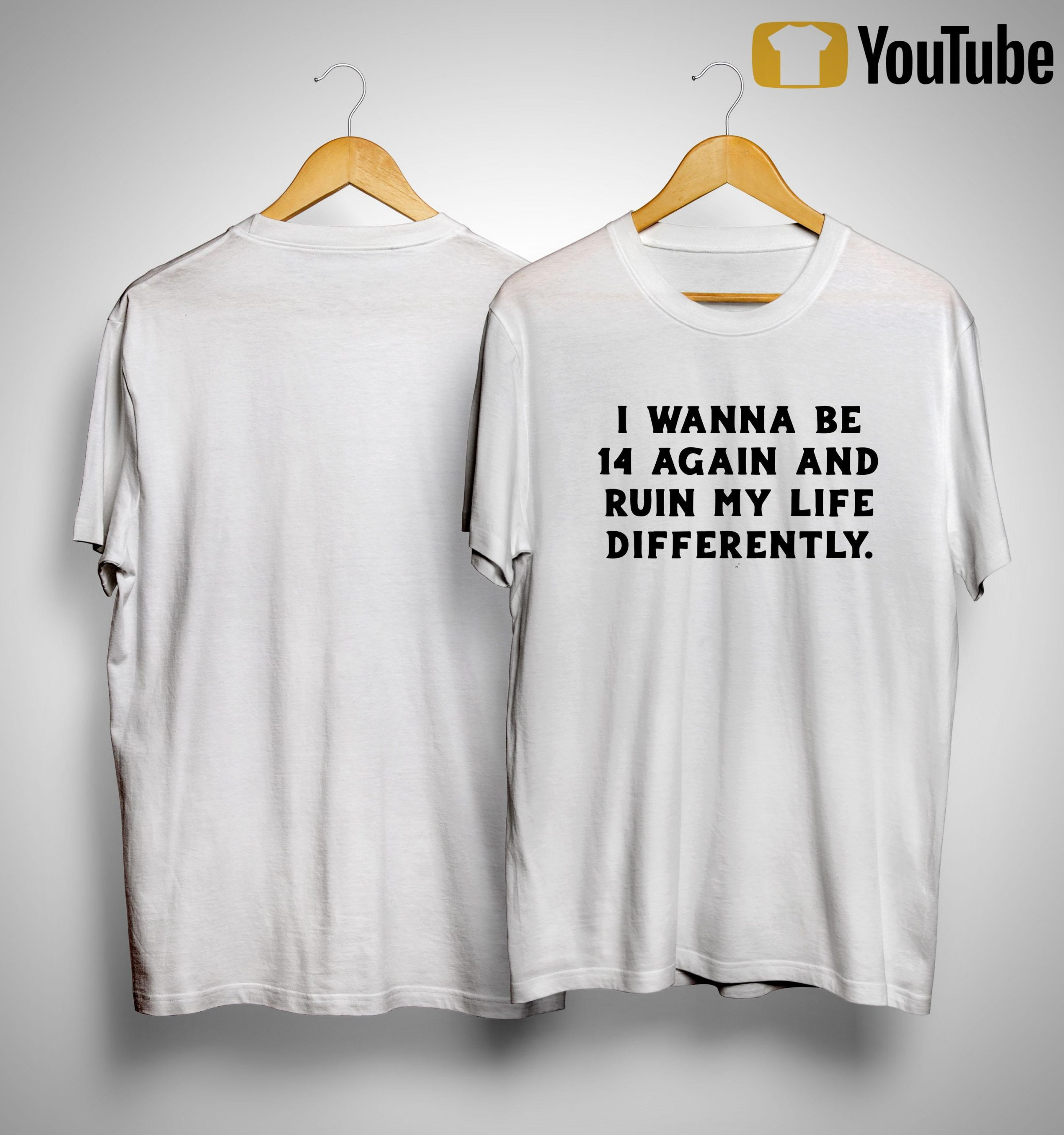 I Wanna Be 14 Again And Ruin My Life Differently Shirt