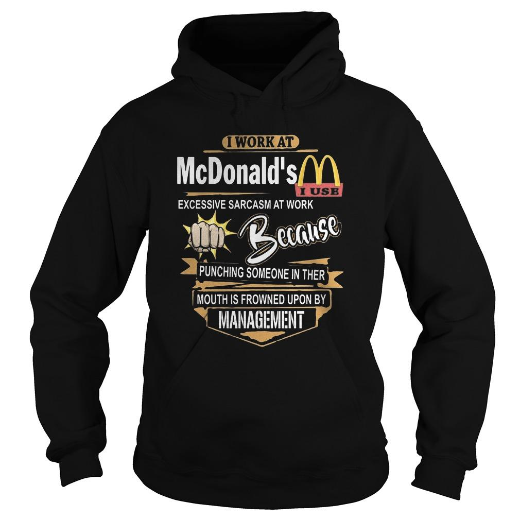 I Work At Mcdonald's I Use Excessive Sarcasm At Work Hoodie
