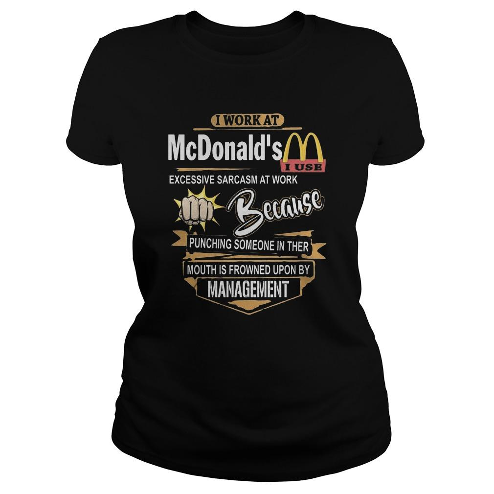 I Work At Mcdonald's I Use Excessive Sarcasm At Work Longsleeve