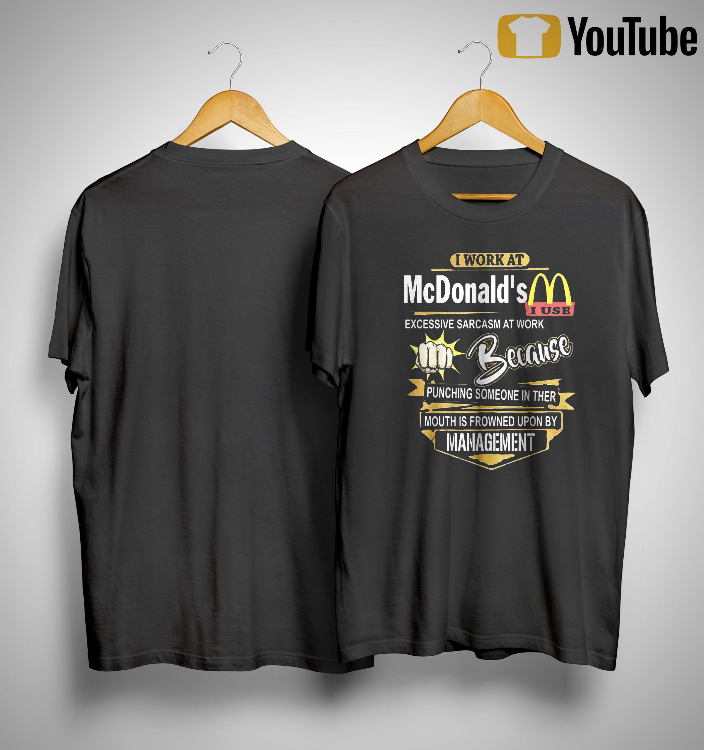 I Work At Mcdonald's I Use Excessive Sarcasm At Work Shirt