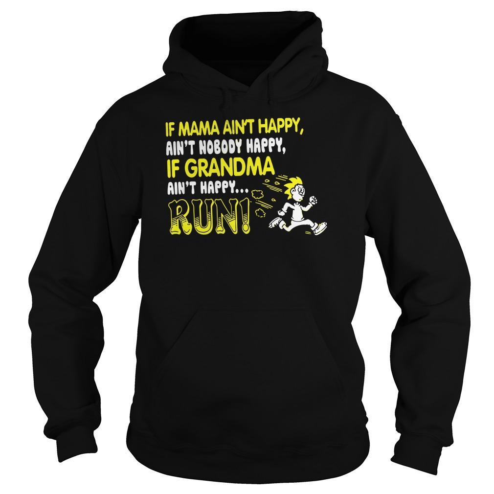 If Mama Aint Happy Ain't Nobody Happy If Grandma Aint Happy Run Hoodie