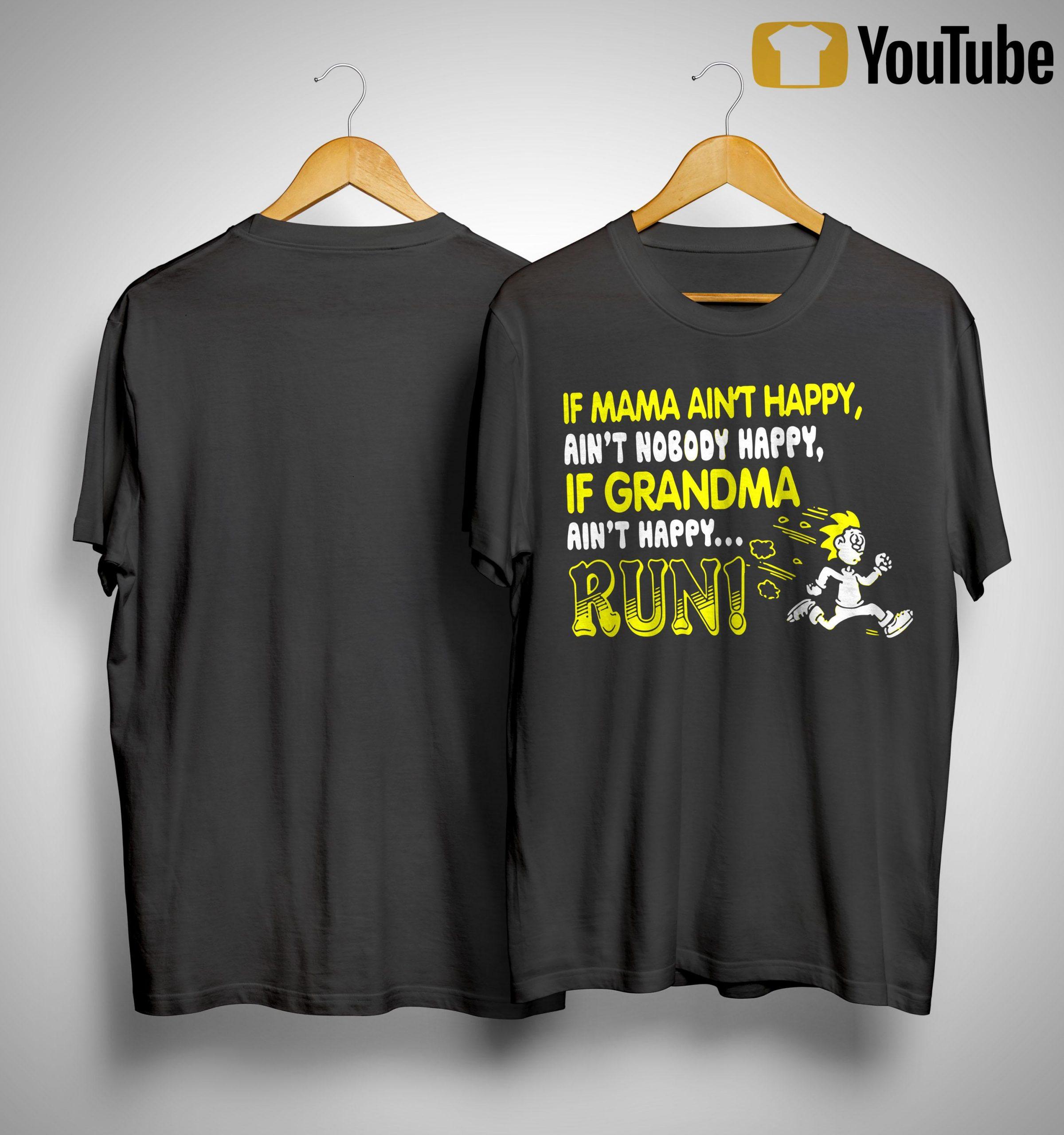 If Mama Aint Happy Ain't Nobody Happy If Grandma Aint Happy Run Shirt