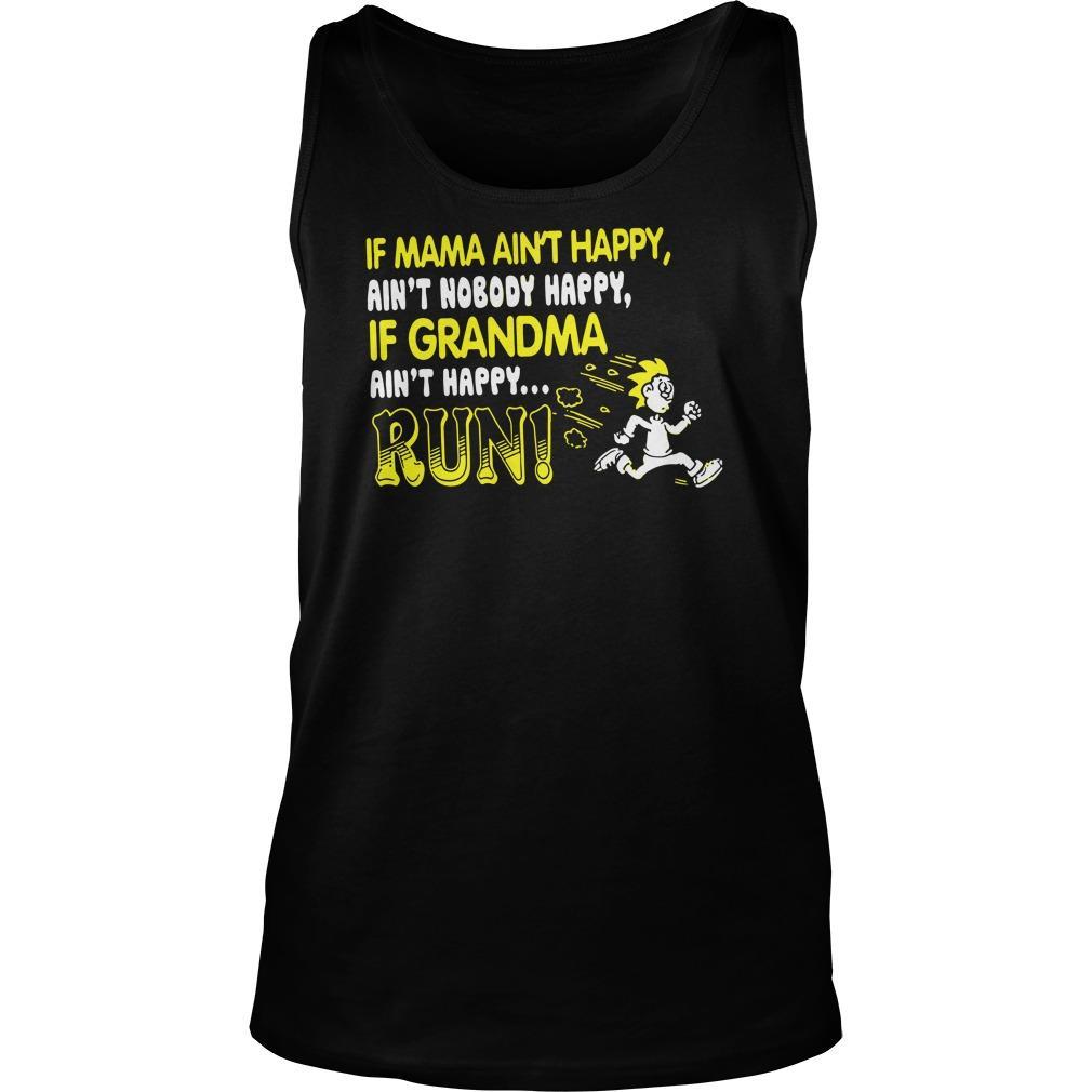 If Mama Aint Happy Ain't Nobody Happy If Grandma Aint Happy Run Tank Top