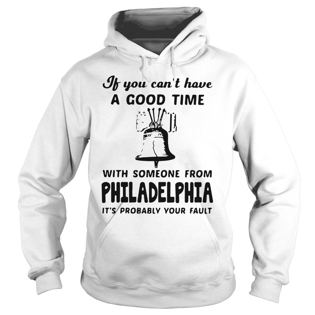 If You Can't Have A Good Time With Someone From Philadelphia Hoodie