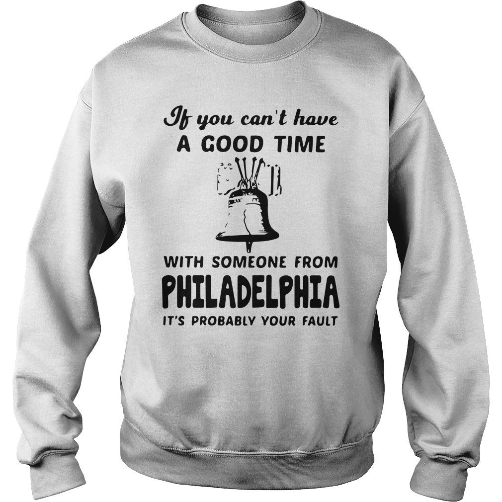 If You Can't Have A Good Time With Someone From Philadelphia Sweater