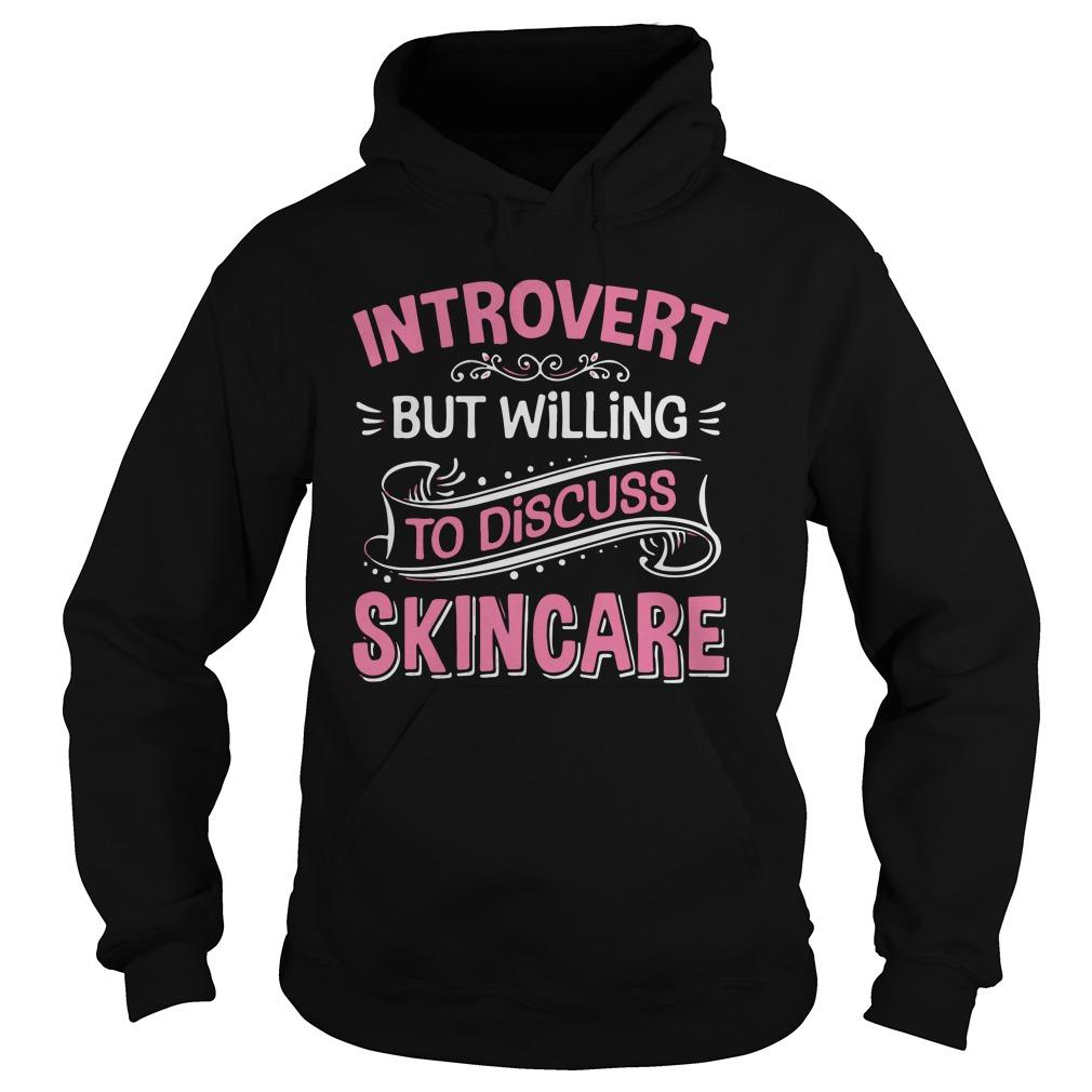 Introvert But Willing To Discuss Skincare Hoodie