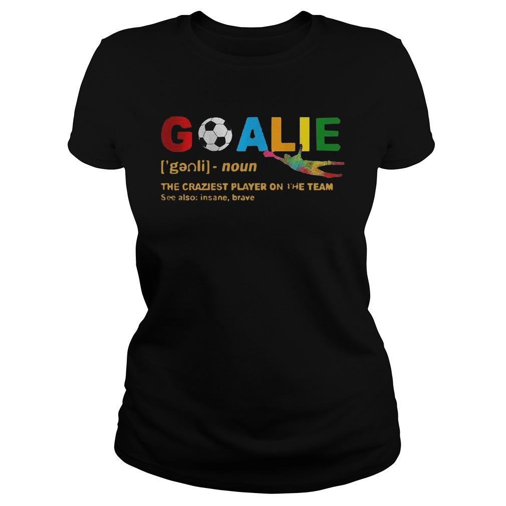 Lgbt Goalie Noun The Craziest Player On The Team See Also Insane Brave Longsleeve
