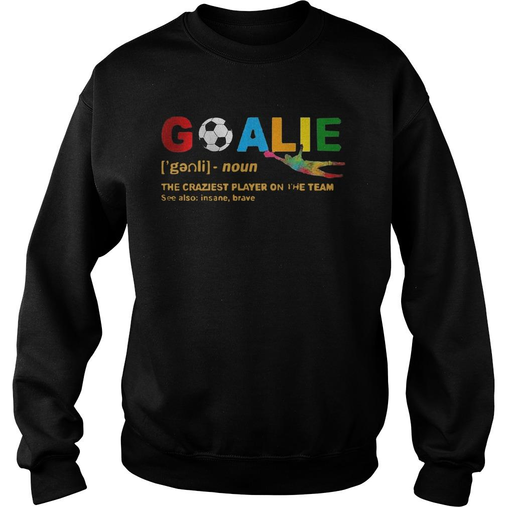 Lgbt Goalie Noun The Craziest Player On The Team See Also Insane Brave Sweater