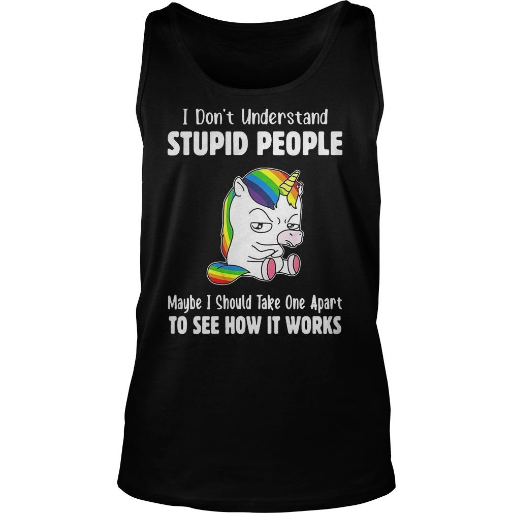 Lgbt Unicorn I Don't Understand Stupid People Maybe I Should Take One Apart Tank Top