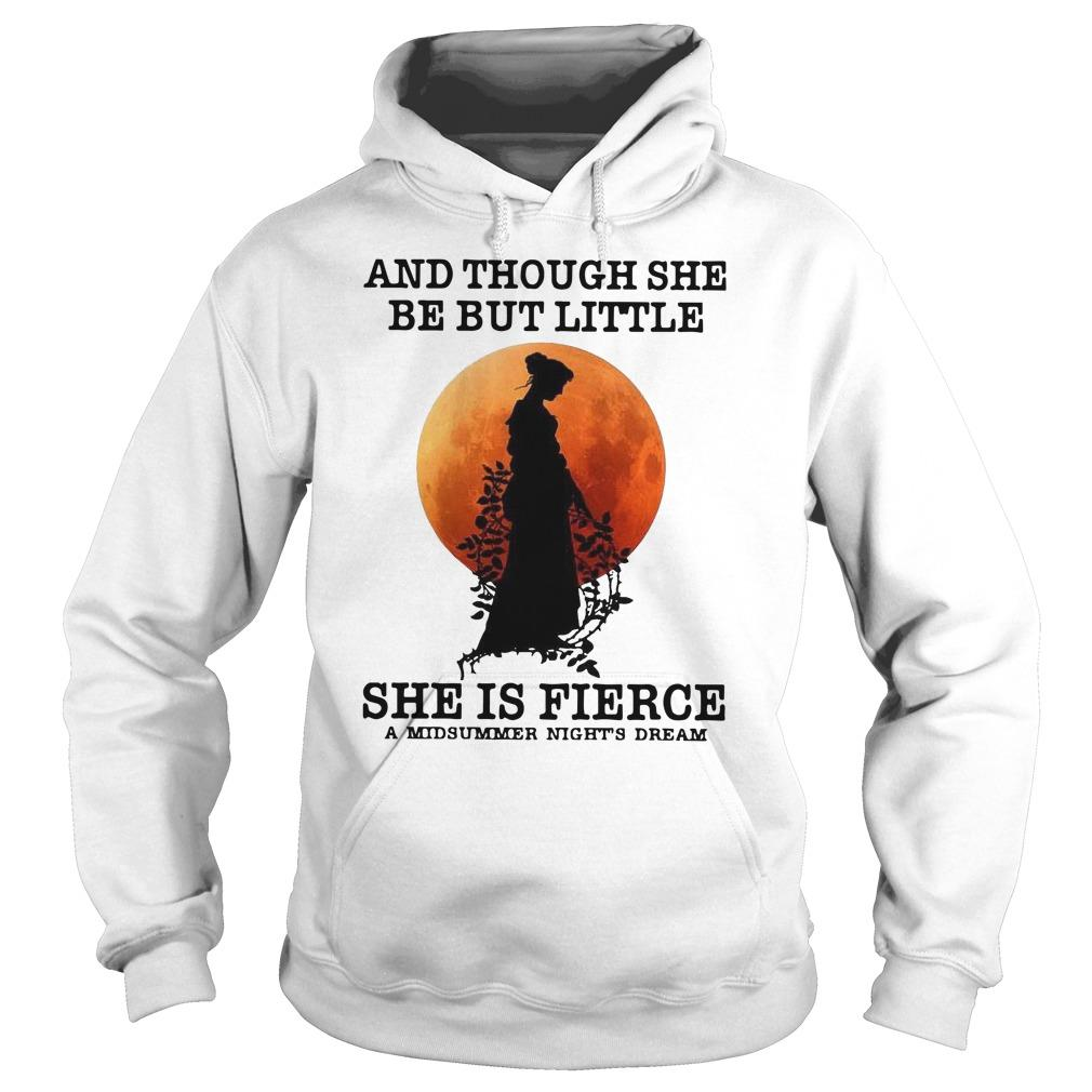 Moon And Though She Be But Little She Is Fierce A Midsummer Night's Dream Hoodie