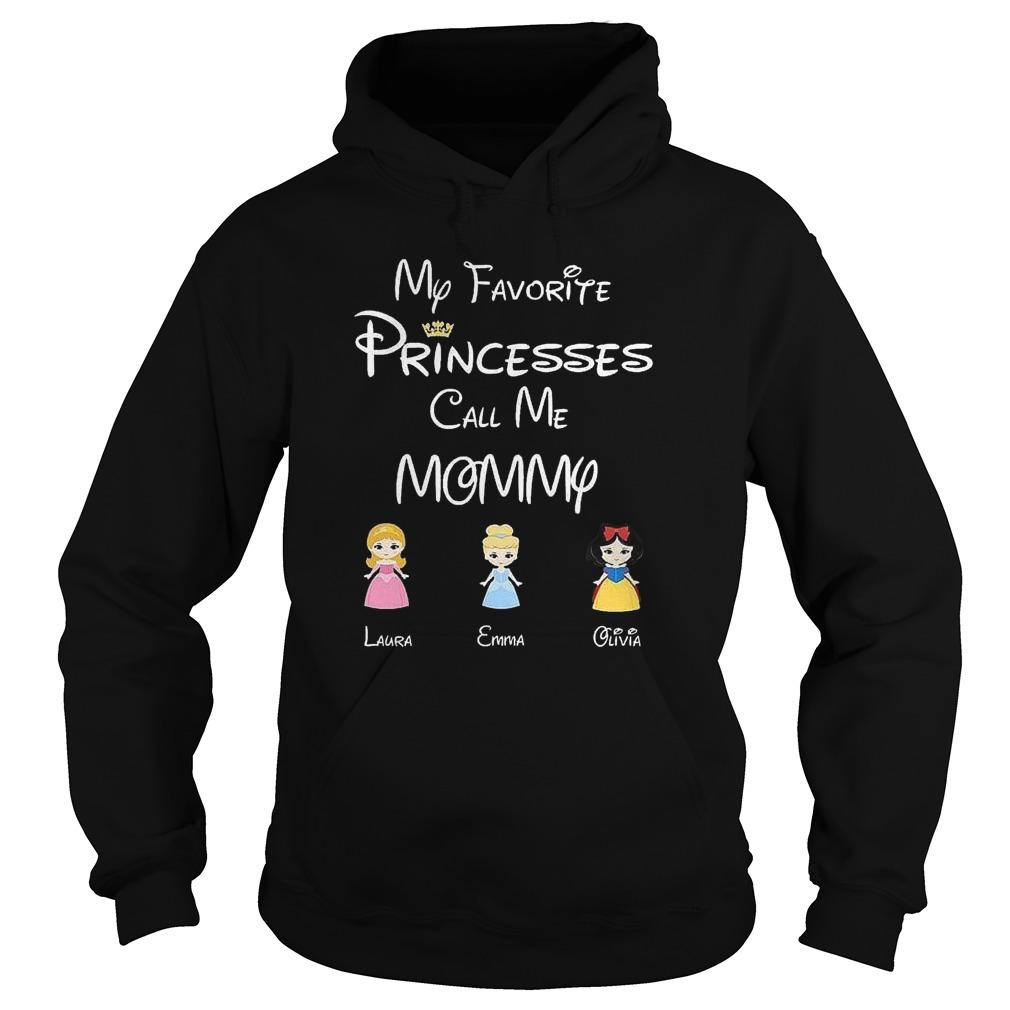 My Favorite Princesses Call Me Mommy Laura Emma Olivia Hoodie