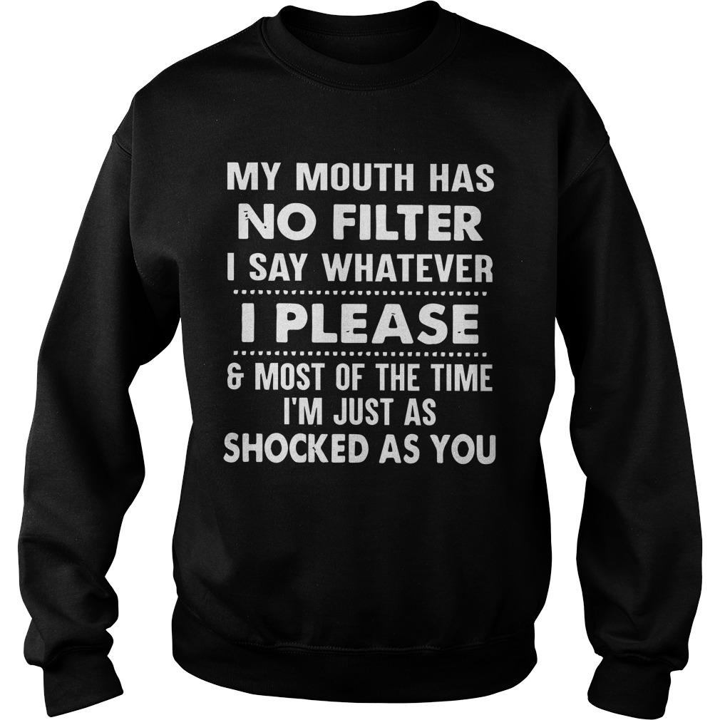 My Mouth Has No Filter I Say Whatever I Please Sweater