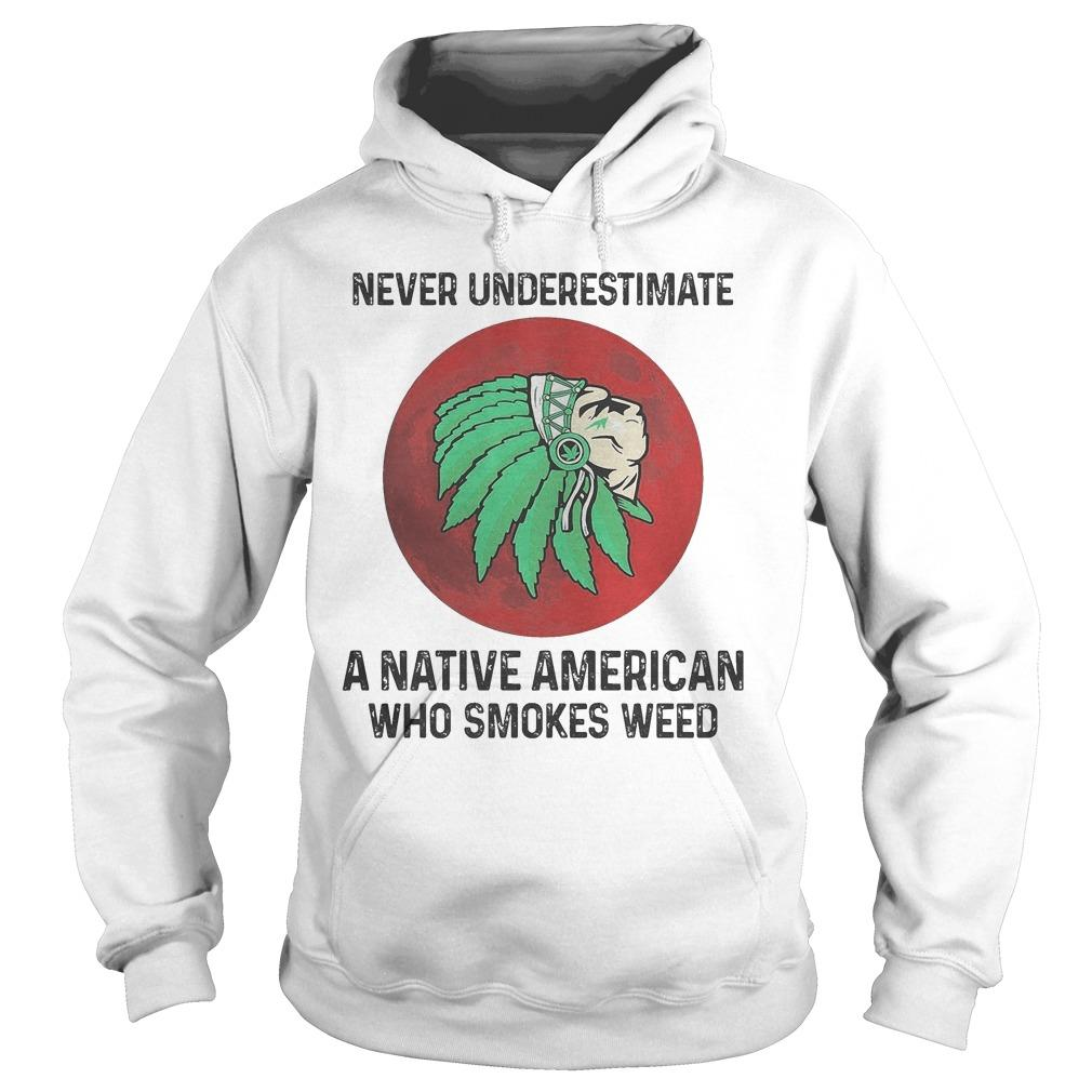 Never Underestimate A Native American Who Smokes Weed Hoodie