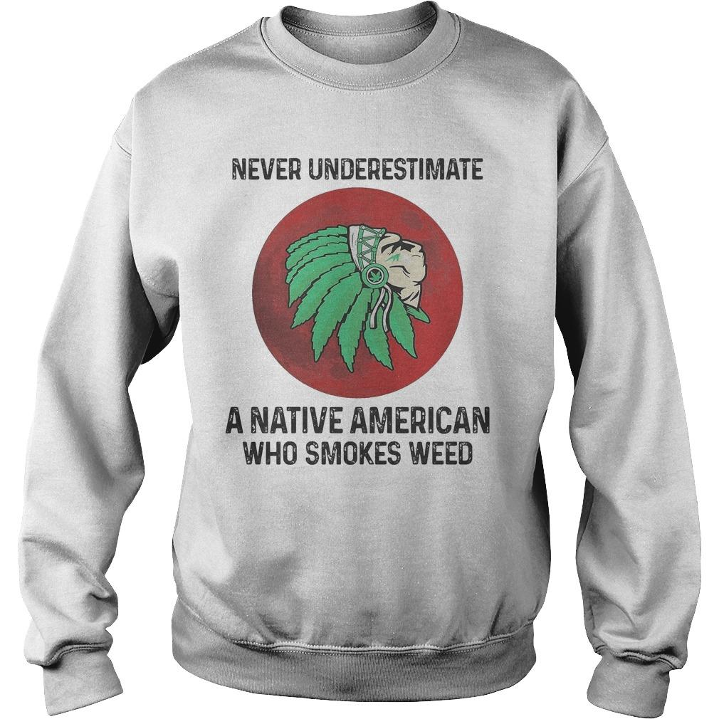 Never Underestimate A Native American Who Smokes Weed Sweater