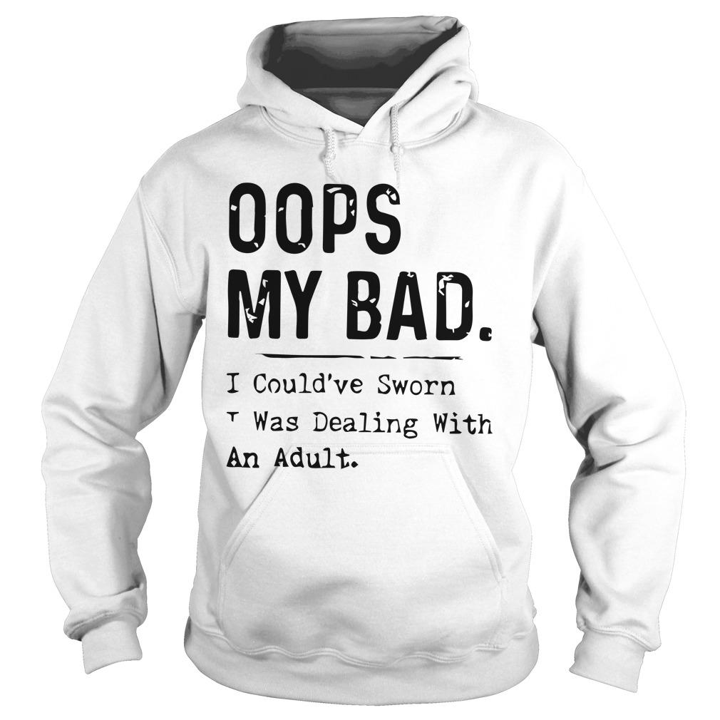 Oops My Bad I Could've Sworn I Was Dealing With An Adult Hoodie