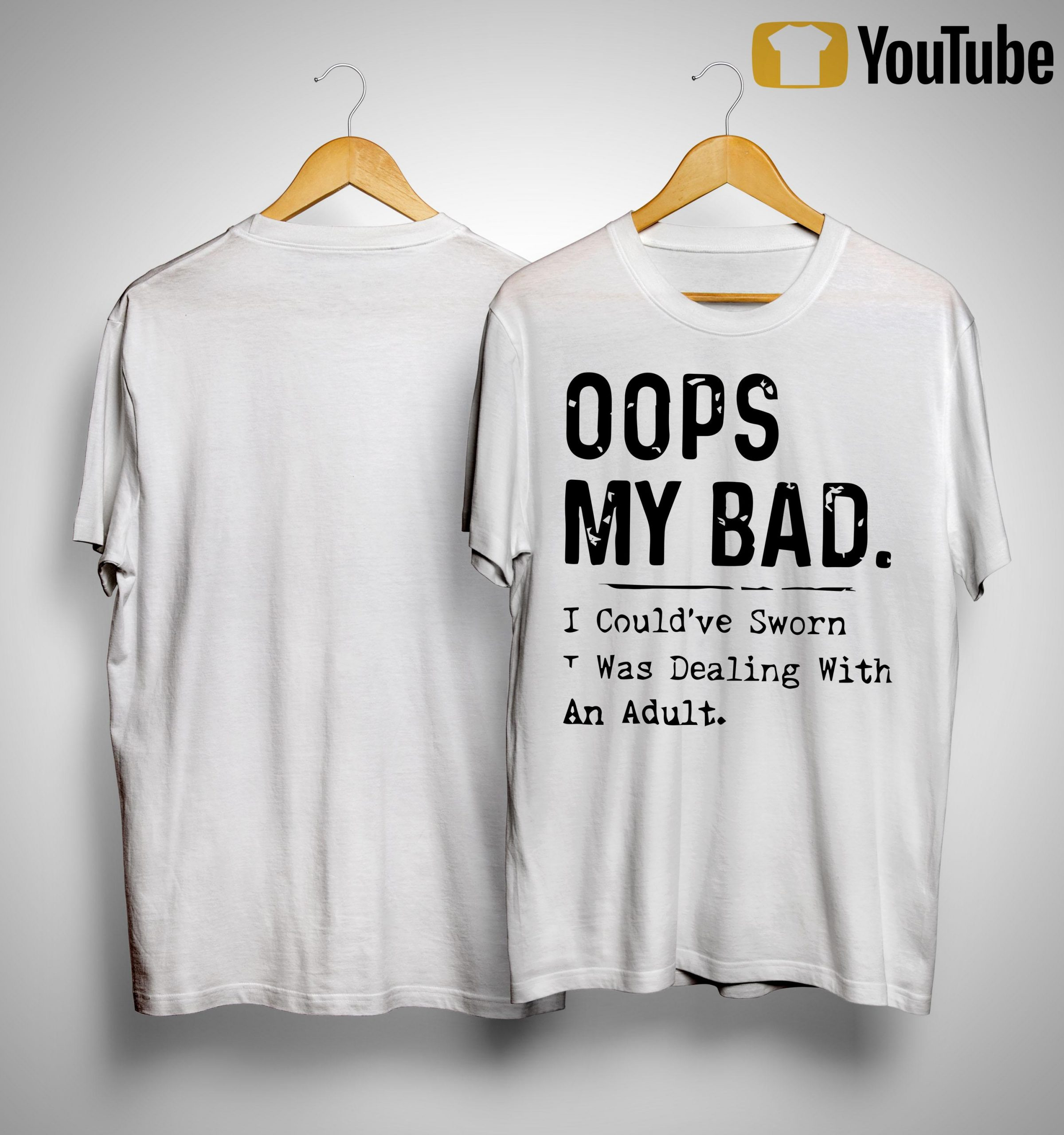 Oops My Bad I Could've Sworn I Was Dealing With An Adult Shirt