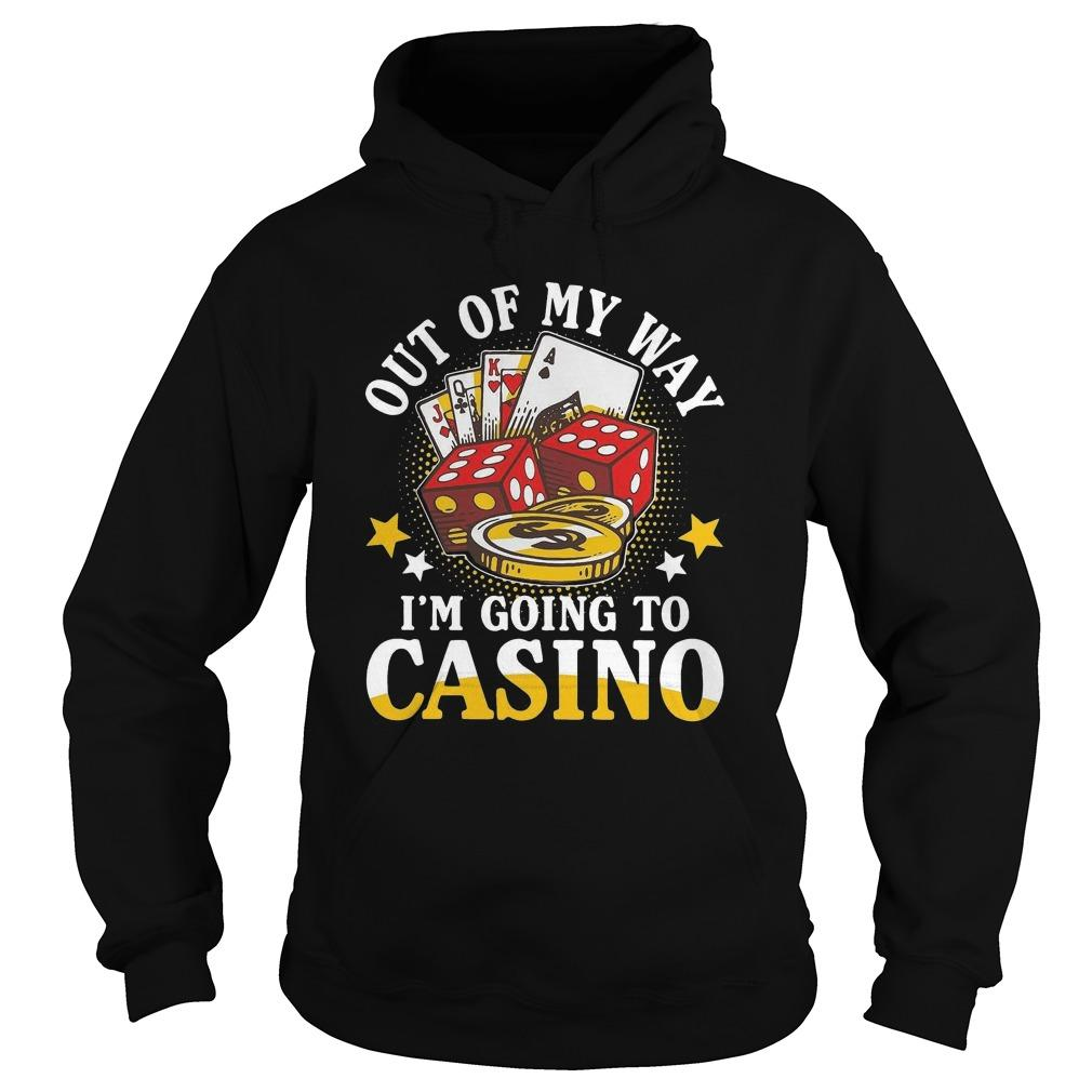Out Of My Way I'm Going To Casino Hoodie