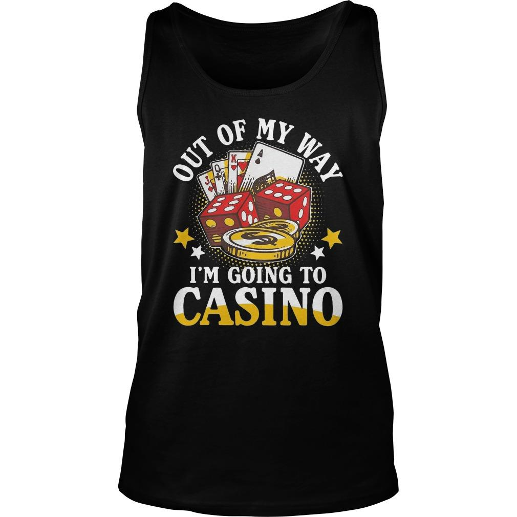 Out Of My Way I'm Going To Casino Tank Top