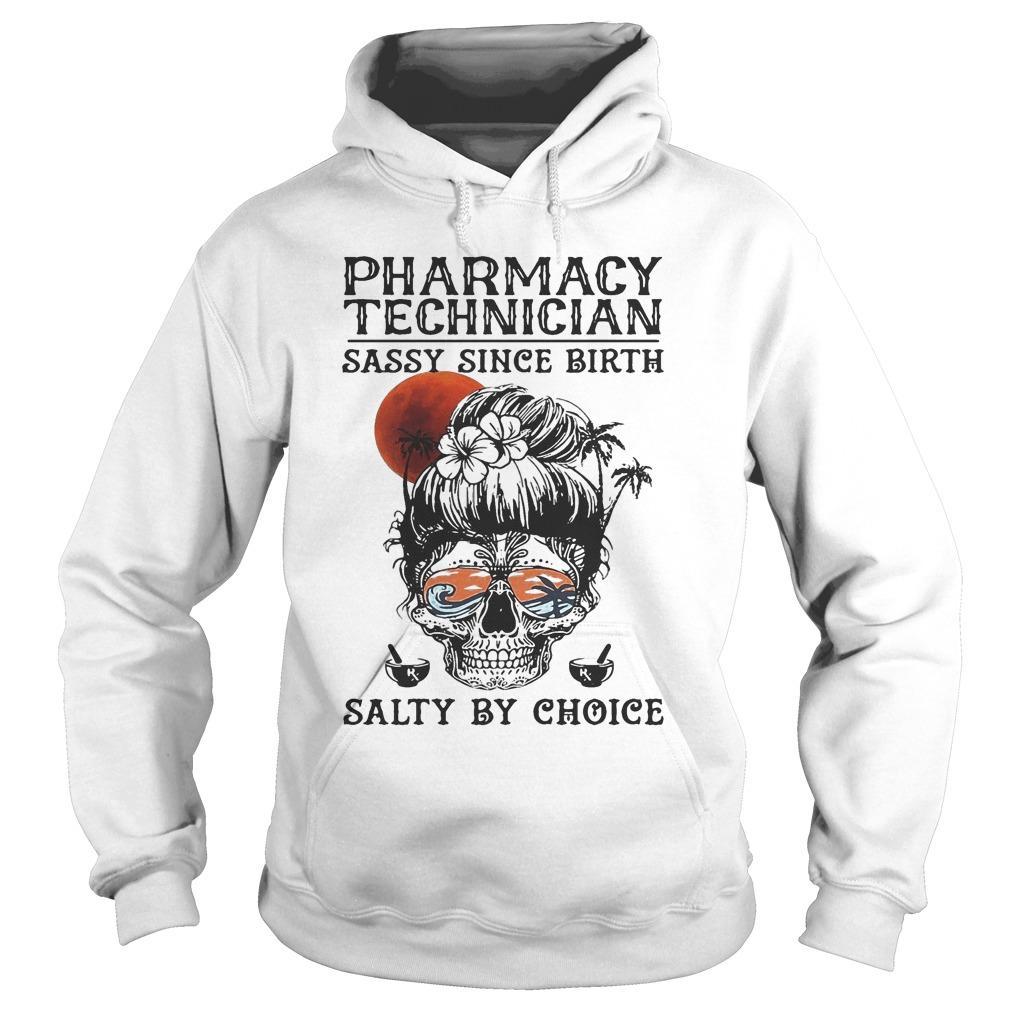 Pharmacy Technician Sassy Since Birth Salty By Choice Hoodie