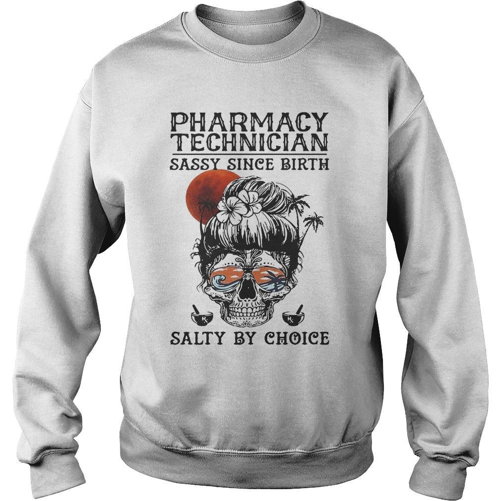 Pharmacy Technician Sassy Since Birth Salty By Choice Sweater