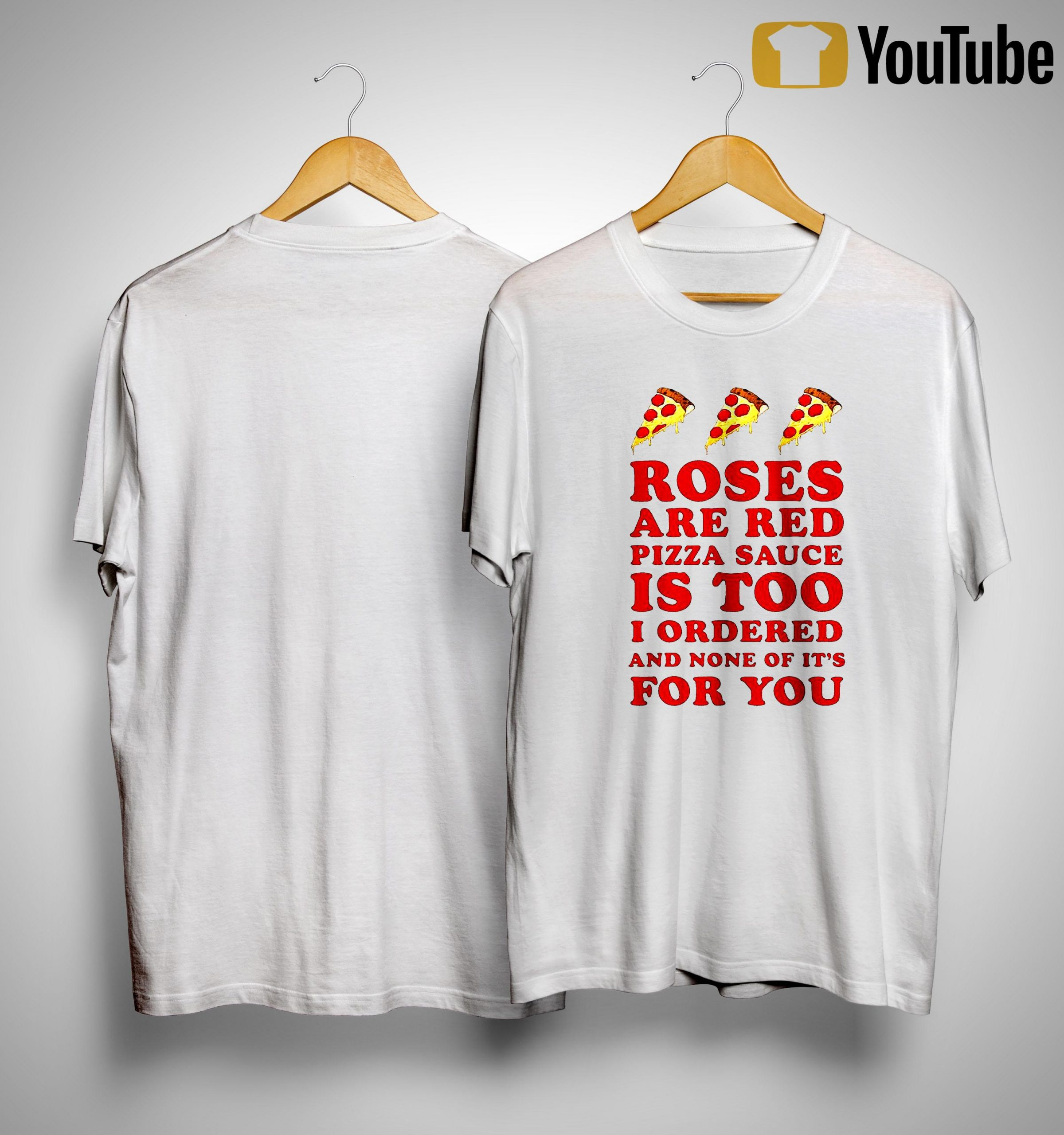 Roses Are Red Pizza Sauce Is Too I Ordered And None Of It's For You Shirt